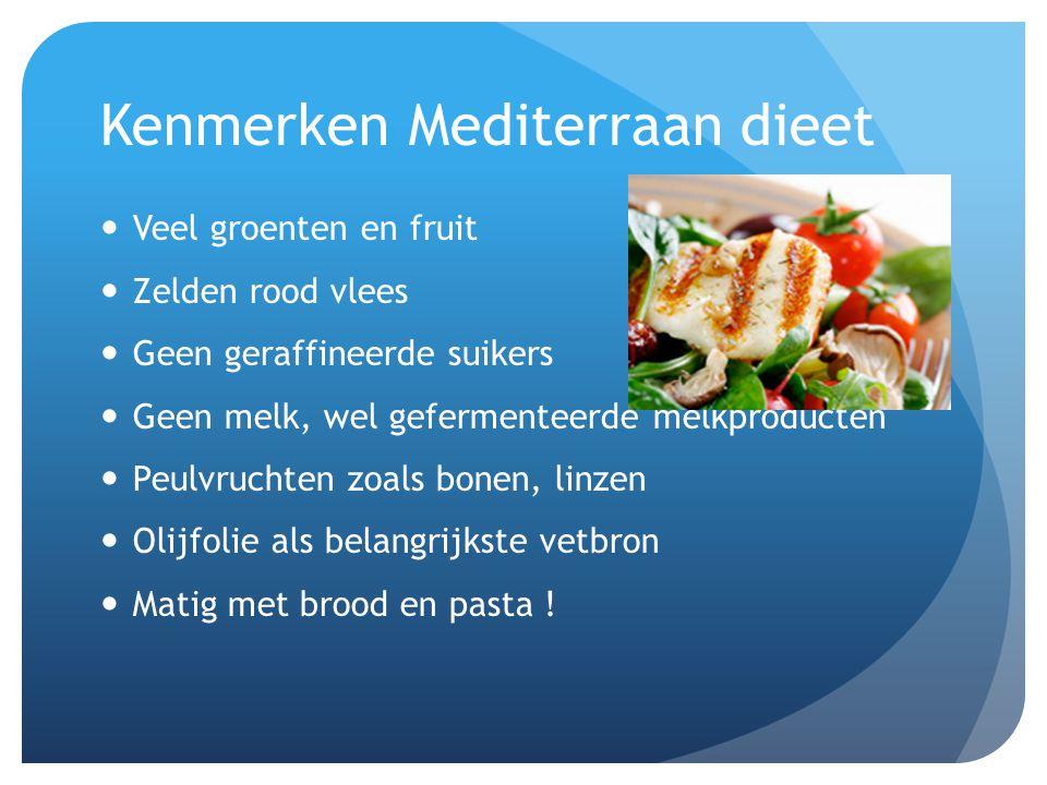 Kenmerken Mediterraan dieet  Veel groenten en fruit  Zelden rood vlees  Geen geraffineerde suikers  Geen melk, wel gefermenteerde melkproducten 