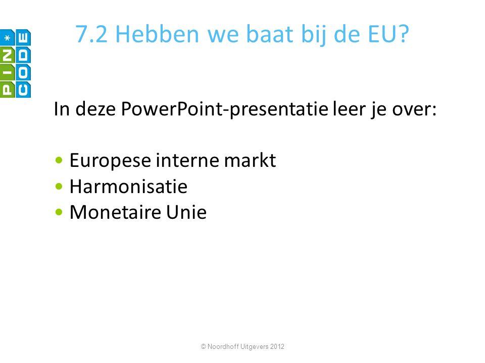 7.2 Hebben we baat bij de EU.Nederland is lid van de EU.