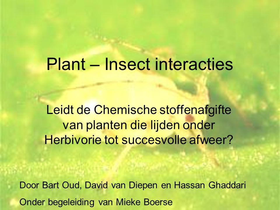Plant – Insect interacties Leidt de Chemische stoffenafgifte van planten die lijden onder Herbivorie tot succesvolle afweer? Door Bart Oud, David van