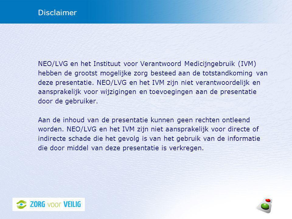 Disclaimer NEO/LVG en het Instituut voor Verantwoord Medicijngebruik (IVM) hebben de grootst mogelijke zorg besteed aan de totstandkoming van deze presentatie.