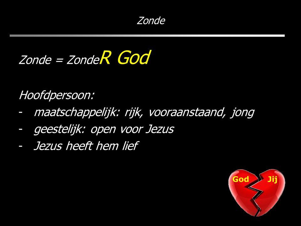 Zonde Zonde = Zonde R God Hoofdpersoon: -maatschappelijk: rijk, vooraanstaand, jong -geestelijk: open voor Jezus -Jezus heeft hem lief