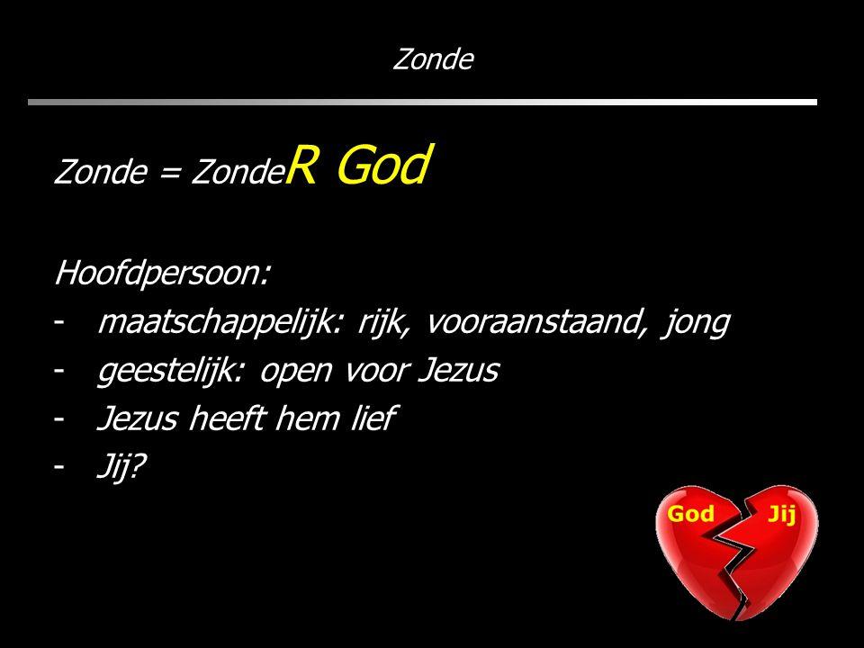 Zonde Zonde = Zonde R God Hoofdpersoon: -maatschappelijk: rijk, vooraanstaand, jong -geestelijk: open voor Jezus -Jezus heeft hem lief -Jij?