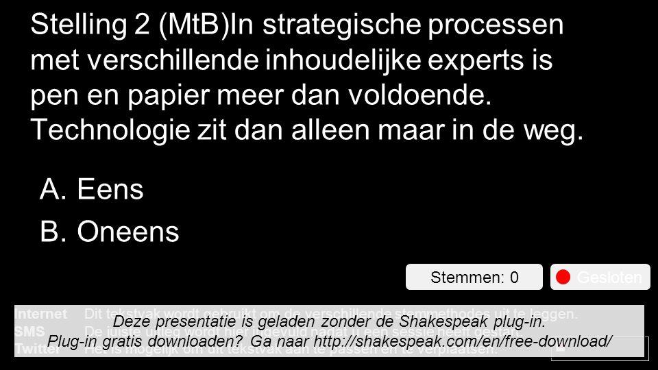 Stelling 2 (MtB)In strategische processen met verschillende inhoudelijke experts is pen en papier meer dan voldoende.