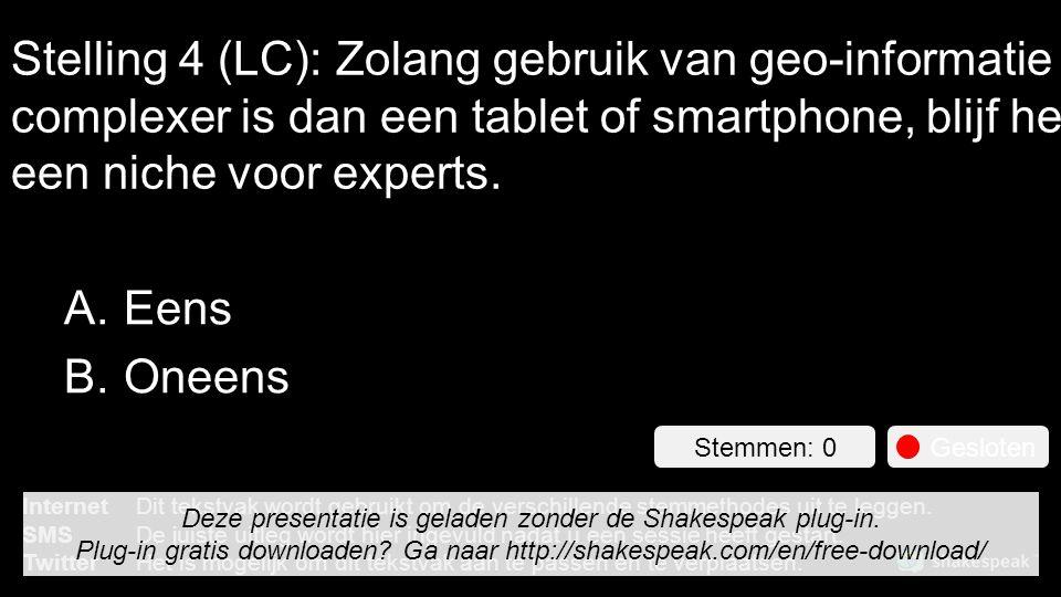 Stelling 4 (LC): Zolang gebruik van geo-informatie complexer is dan een tablet of smartphone, blijf het een niche voor experts.