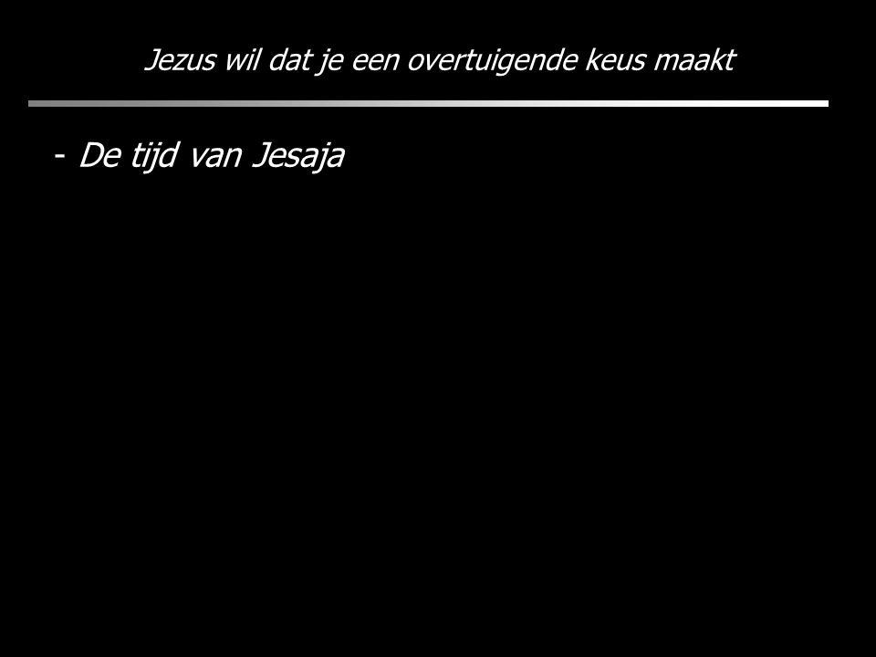 Jezus wil dat je een overtuigende keus maakt - De tijd van Jesaja