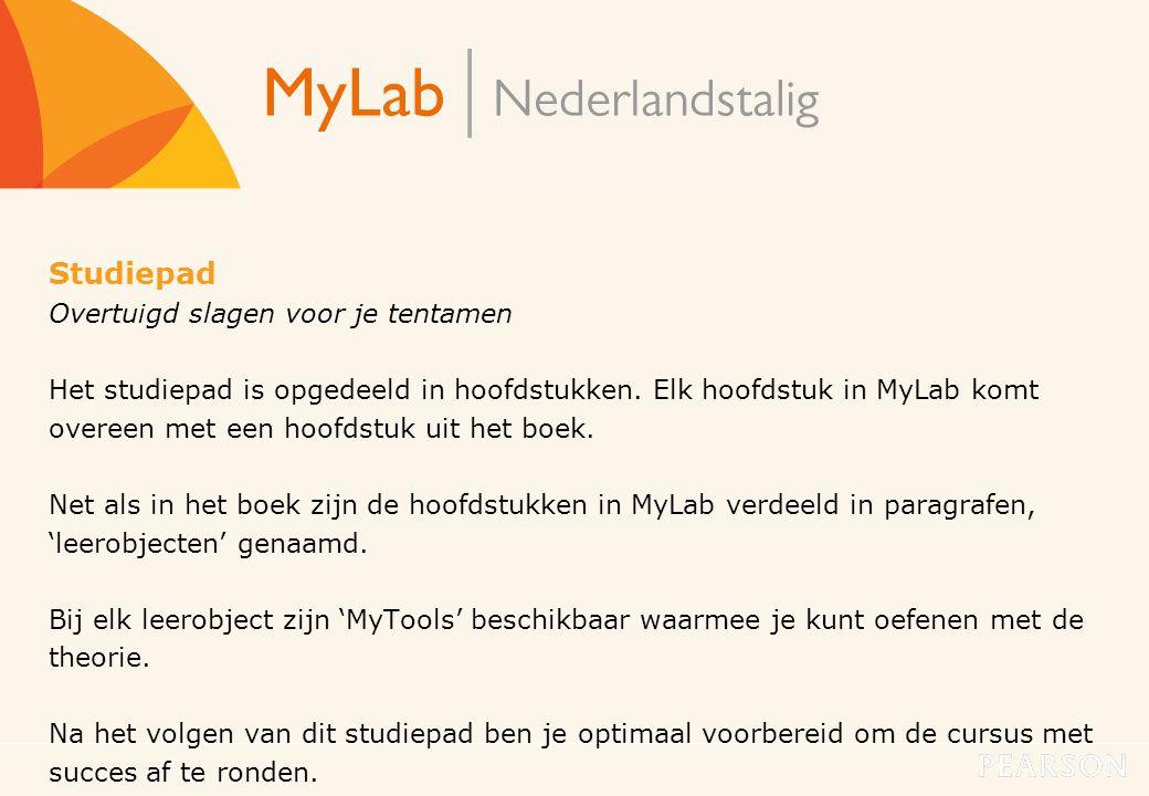 MyLab Nederlandstalig10 Studiepad Overtuigd slagen voor je tentamen Het studiepad is opgedeeld in hoofdstukken. Elk hoofdstuk in MyLab komt overeen me