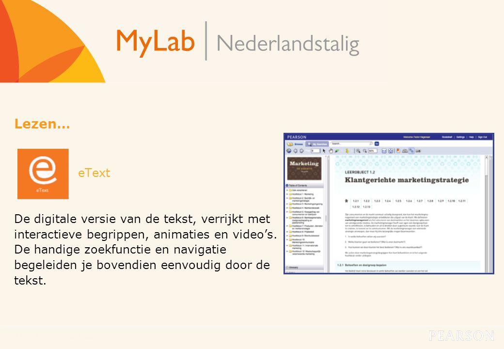 MyLab Nederlandstalig11 Lezen… eText De digitale versie van de tekst, verrijkt met interactieve begrippen, animaties en video's. De handige zoekfuncti