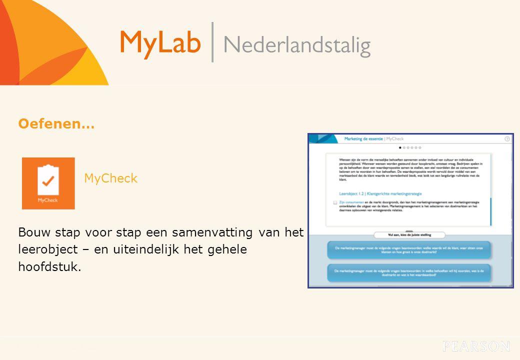 MyLab Nederlandstalig13 Oefenen… MyCheck Bouw stap voor stap een samenvatting van het leerobject – en uiteindelijk het gehele hoofdstuk.