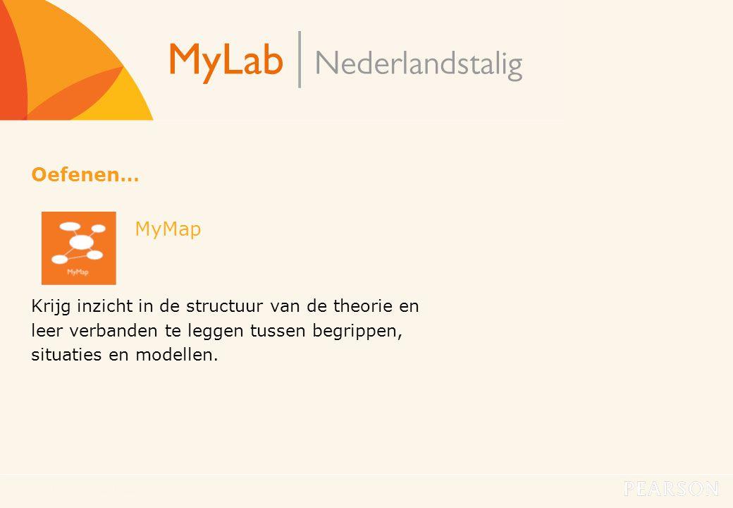 MyLab Nederlandstalig14 Oefenen… MyMap Krijg inzicht in de structuur van de theorie en leer verbanden te leggen tussen begrippen, situaties en modelle
