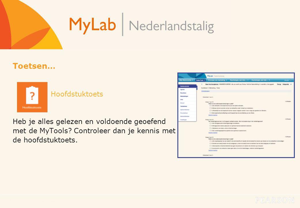 MyLab Nederlandstalig15 Toetsen… Hoofdstuktoets Heb je alles gelezen en voldoende geoefend met de MyTools? Controleer dan je kennis met de hoofdstukto