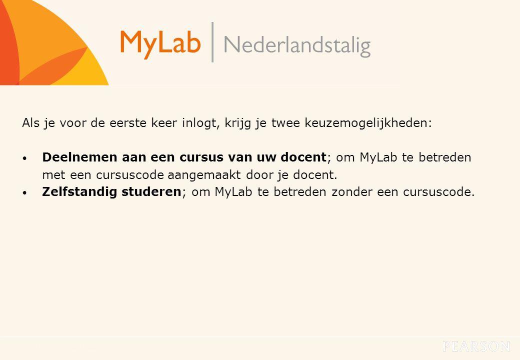 MyLab Nederlandstalig4 Als je voor de eerste keer inlogt, krijg je twee keuzemogelijkheden: • Deelnemen aan een cursus van uw docent; om MyLab te betr