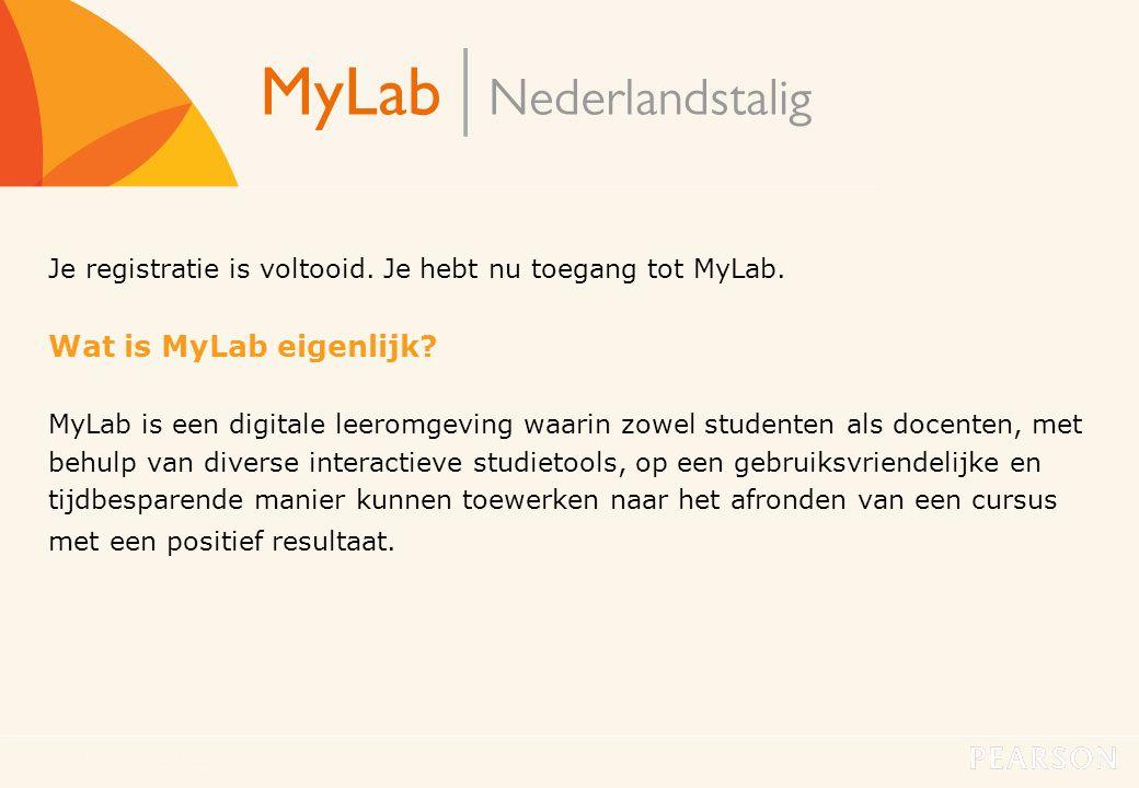 MyLab Nederlandstalig5 s Je registratie is voltooid. Je hebt nu toegang tot MyLab. Wat is MyLab eigenlijk? MyLab is een digitale leeromgeving waarin z