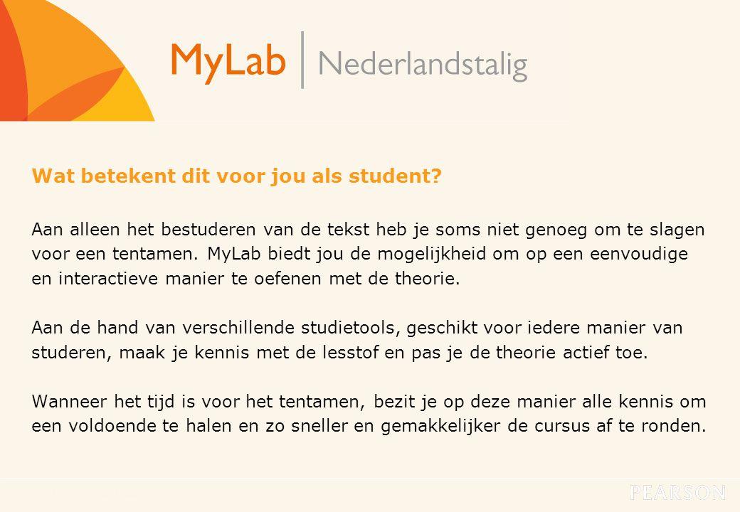 MyLab Nederlandstalig6 Wat betekent dit voor jou als student? Aan alleen het bestuderen van de tekst heb je soms niet genoeg om te slagen voor een ten