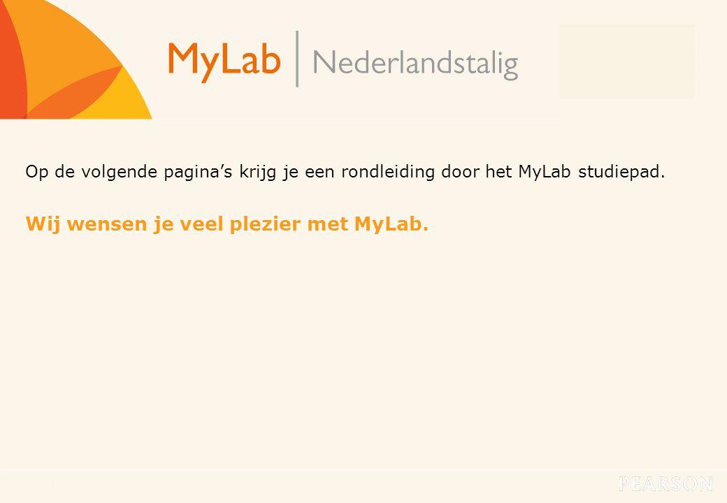 MyLab Nederlandstalig8 Op de volgende pagina's krijg je een rondleiding door het MyLab studiepad. Wij wensen je veel plezier met MyLab.