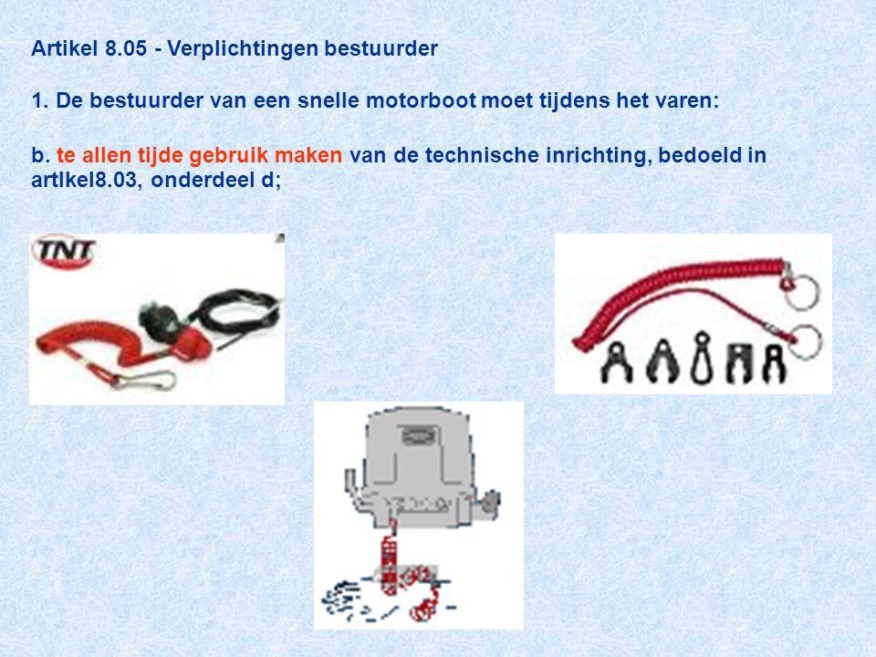 Artikel 8.05 - Verplichtingen bestuurder 1. De bestuurder van een snelle motorboot moet tijdens het varen: b. te allen tijde gebruik maken van de tech