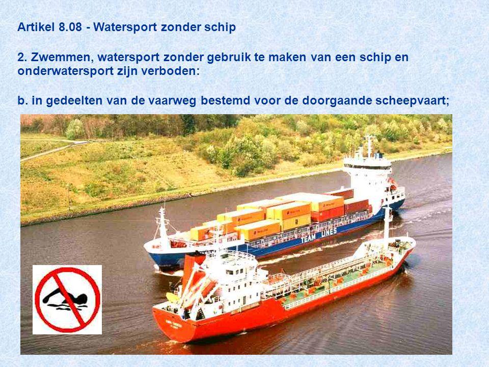 Artikel 8.08 - Watersport zonder schip 2. Zwemmen, watersport zonder gebruik te maken van een schip en onderwatersport zijn verboden: b. in gedeelten