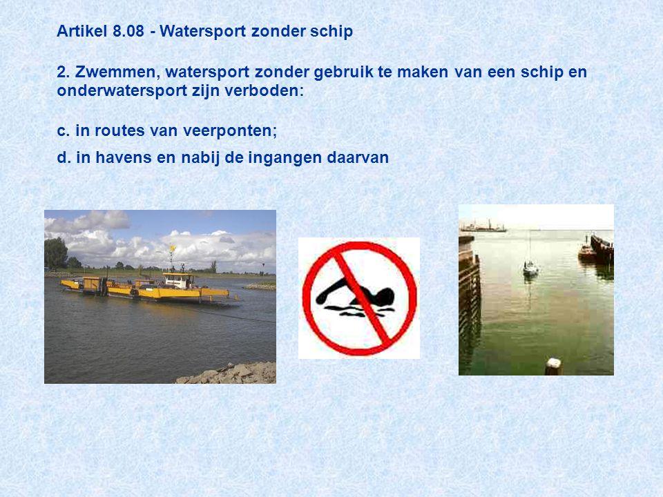 Artikel 8.08 - Watersport zonder schip 2. Zwemmen, watersport zonder gebruik te maken van een schip en onderwatersport zijn verboden: c. in routes van
