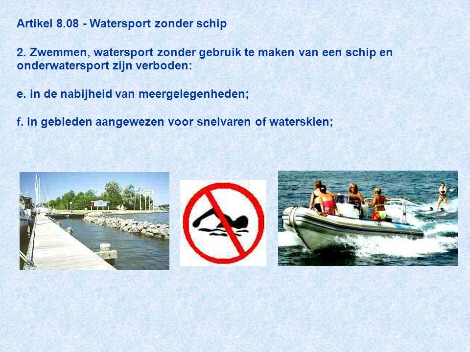 Artikel 8.08 - Watersport zonder schip 2. Zwemmen, watersport zonder gebruik te maken van een schip en onderwatersport zijn verboden: e. in de nabijhe