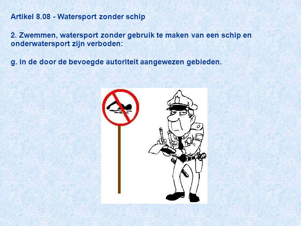 Artikel 8.08 - Watersport zonder schip 2. Zwemmen, watersport zonder gebruik te maken van een schip en onderwatersport zijn verboden: g. in de door de