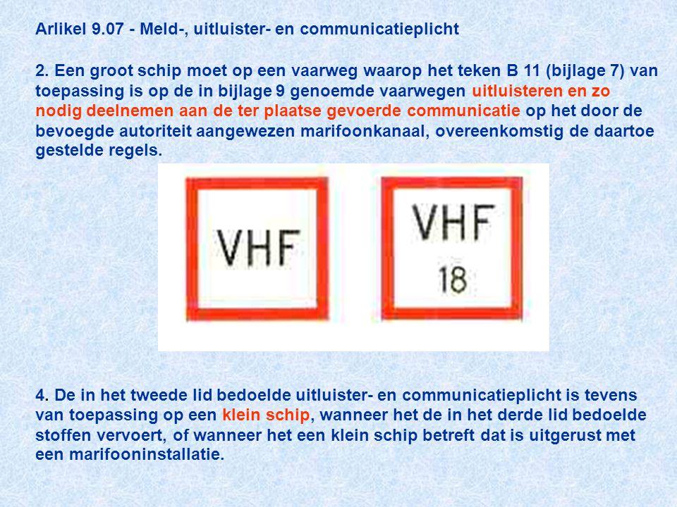 Arlikel 9.07 - Meld-, uitluister- en communicatieplicht 2. Een groot schip moet op een vaarweg waarop het teken B 11 (bijlage 7) van toepassing is op