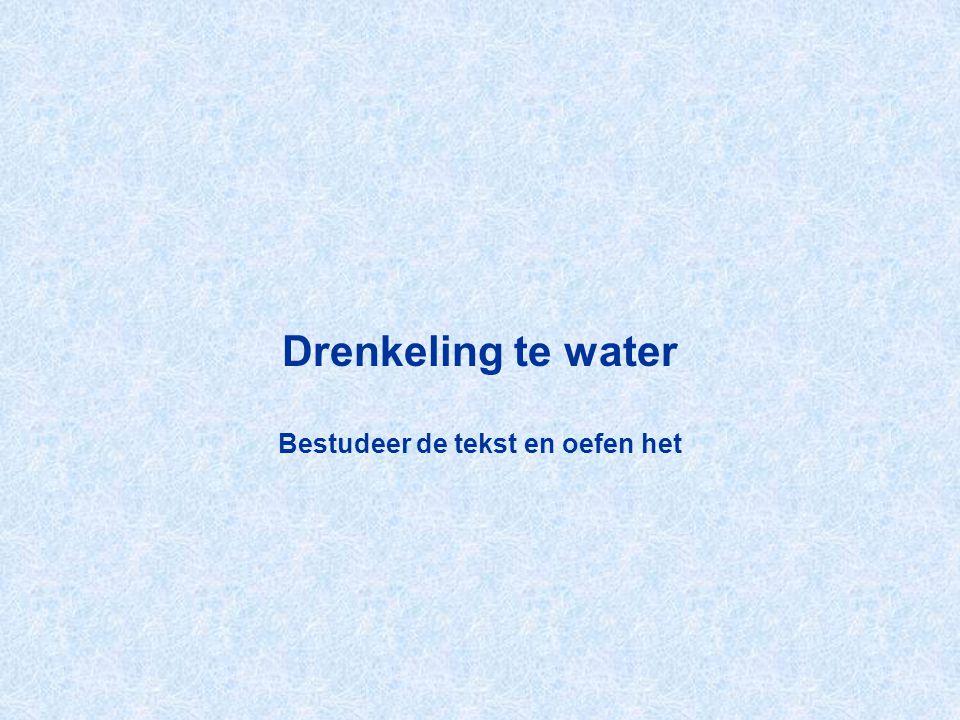 Drenkeling te water Bestudeer de tekst en oefen het