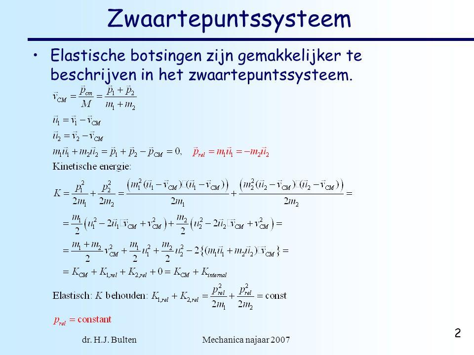 dr. H.J. Bulten Mechanica najaar 2007 2 Zwaartepuntssysteem •Elastische botsingen zijn gemakkelijker te beschrijven in het zwaartepuntssysteem.