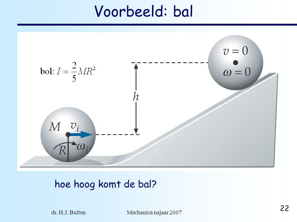 dr. H.J. Bulten Mechanica najaar 2007 22 Voorbeeld: bal hoe hoog komt de bal?