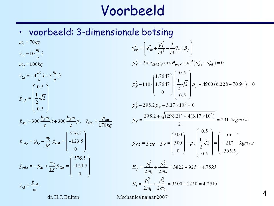 dr. H.J. Bulten Mechanica najaar 2007 4 Voorbeeld •voorbeeld: 3-dimensionale botsing