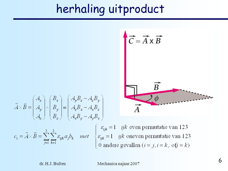 dr. H.J. Bulten Mechanica najaar 2007 6 herhaling uitproduct