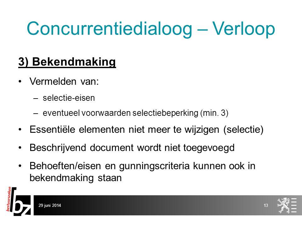 29 juni 201413 Concurrentiedialoog – Verloop 3) Bekendmaking •Vermelden van: –selectie-eisen –eventueel voorwaarden selectiebeperking (min. 3) •Essent
