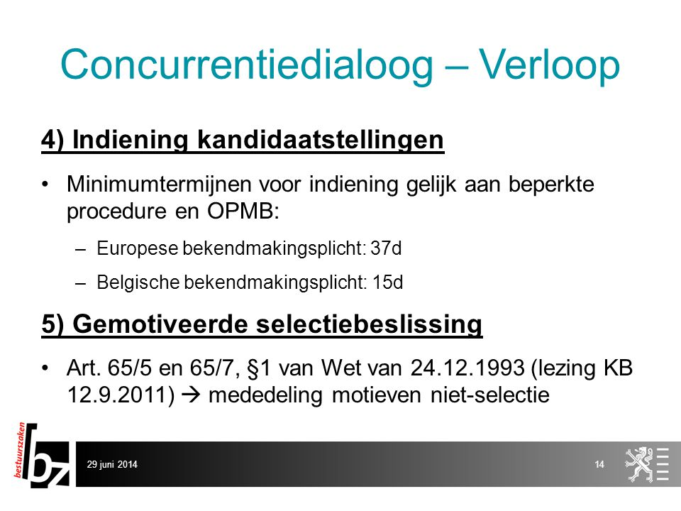 29 juni 201414 Concurrentiedialoog – Verloop 4) Indiening kandidaatstellingen •Minimumtermijnen voor indiening gelijk aan beperkte procedure en OPMB: