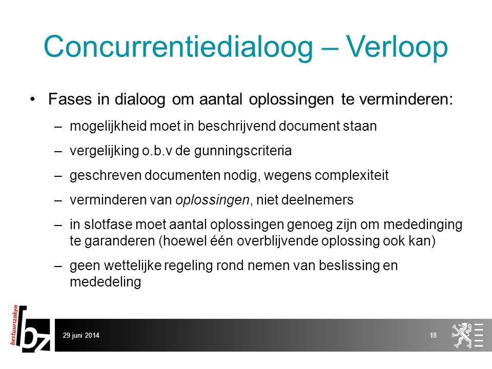 29 juni 201418 Concurrentiedialoog – Verloop •Fases in dialoog om aantal oplossingen te verminderen: –mogelijkheid moet in beschrijvend document staan