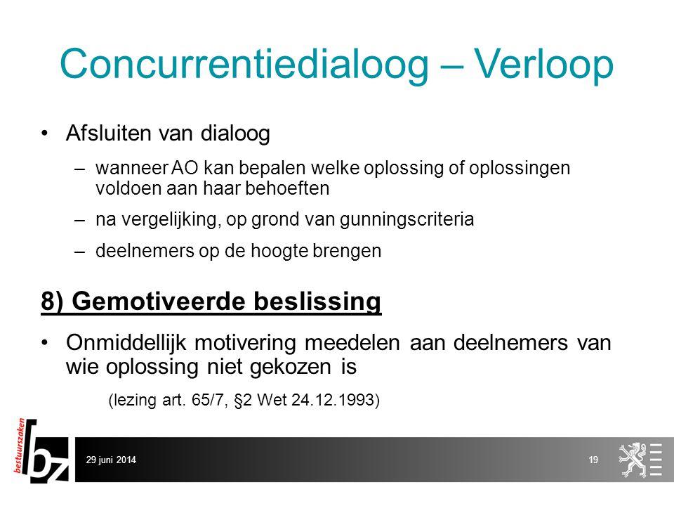 29 juni 201419 Concurrentiedialoog – Verloop •Afsluiten van dialoog –wanneer AO kan bepalen welke oplossing of oplossingen voldoen aan haar behoeften