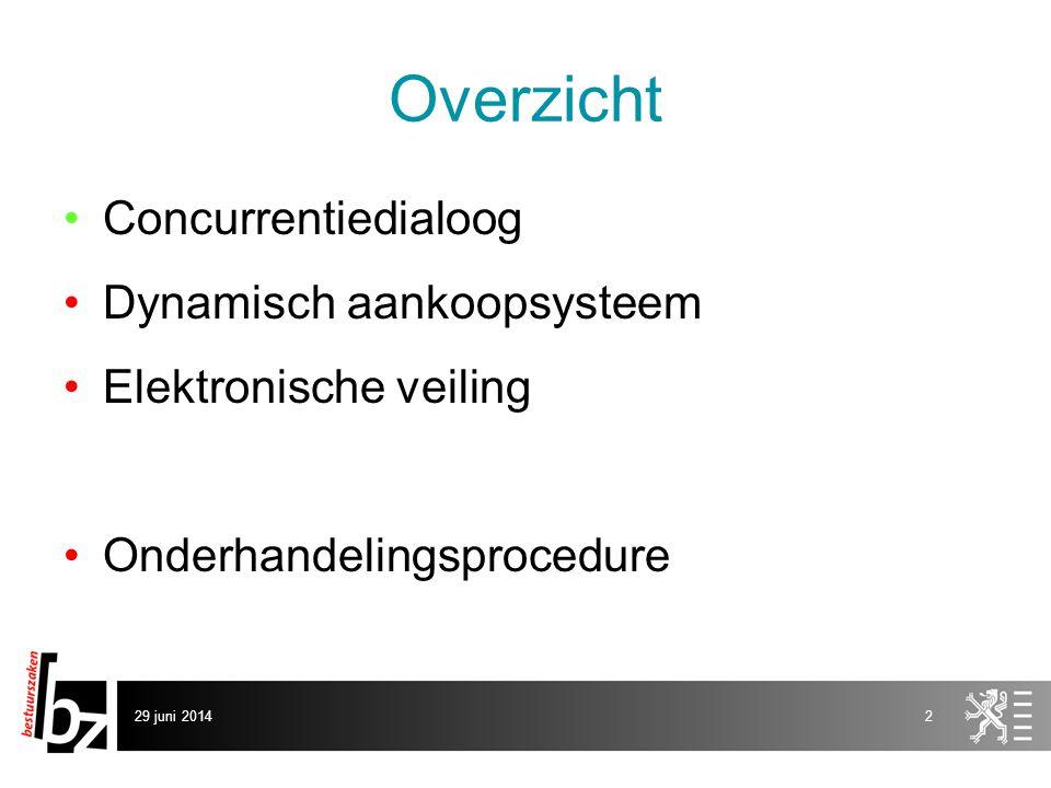 29 juni 201413 Concurrentiedialoog – Verloop 3) Bekendmaking •Vermelden van: –selectie-eisen –eventueel voorwaarden selectiebeperking (min.