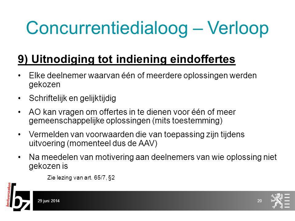 29 juni 201420 Concurrentiedialoog – Verloop 9) Uitnodiging tot indiening eindoffertes •Elke deelnemer waarvan één of meerdere oplossingen werden geko