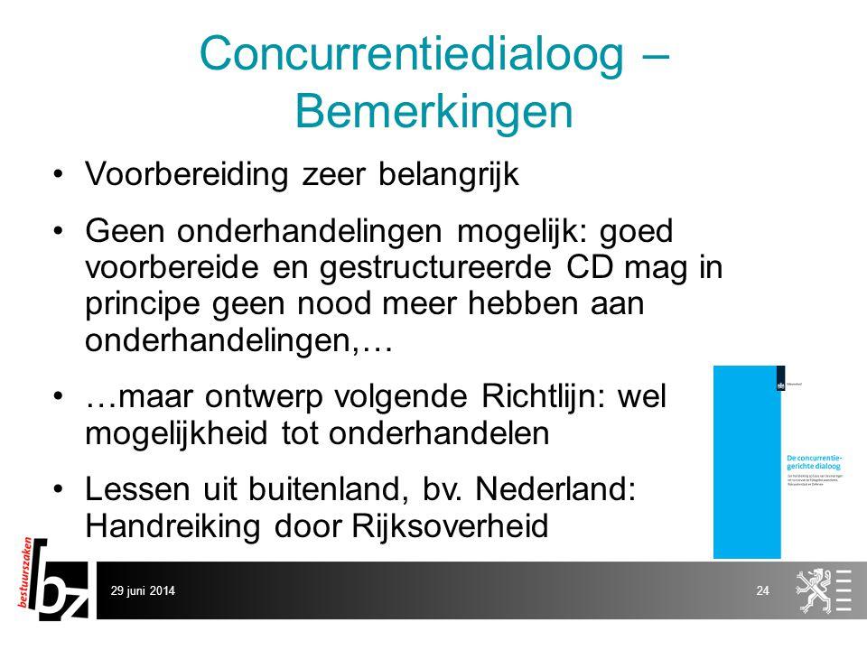 29 juni 201424 Concurrentiedialoog – Bemerkingen •Voorbereiding zeer belangrijk •Geen onderhandelingen mogelijk: goed voorbereide en gestructureerde C