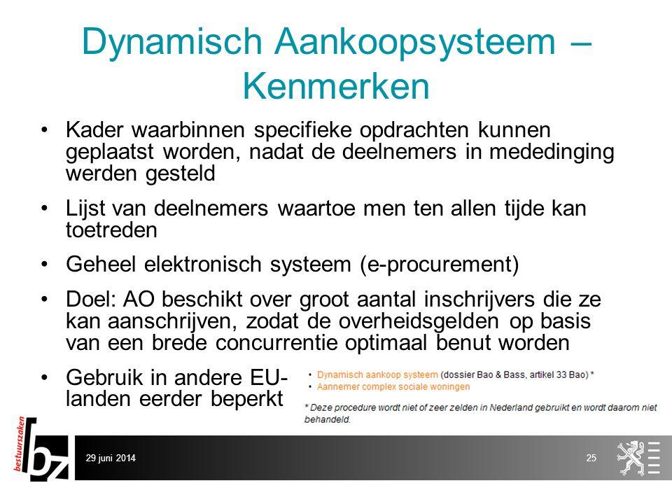 29 juni 201425 Dynamisch Aankoopsysteem – Kenmerken •Kader waarbinnen specifieke opdrachten kunnen geplaatst worden, nadat de deelnemers in mededingin