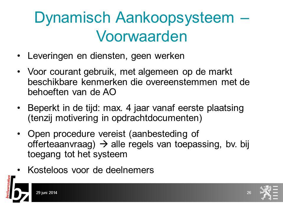 29 juni 201426 Dynamisch Aankoopsysteem – Voorwaarden •Leveringen en diensten, geen werken •Voor courant gebruik, met algemeen op de markt beschikbare