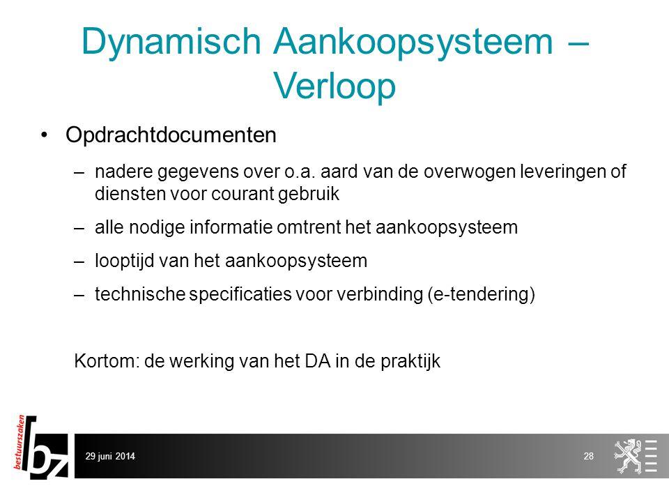 29 juni 201428 Dynamisch Aankoopsysteem – Verloop •Opdrachtdocumenten –nadere gegevens over o.a. aard van de overwogen leveringen of diensten voor cou
