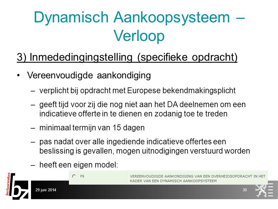 29 juni 201430 Dynamisch Aankoopsysteem – Verloop 3) Inmededingingstelling (specifieke opdracht) •Vereenvoudigde aankondiging –verplicht bij opdracht