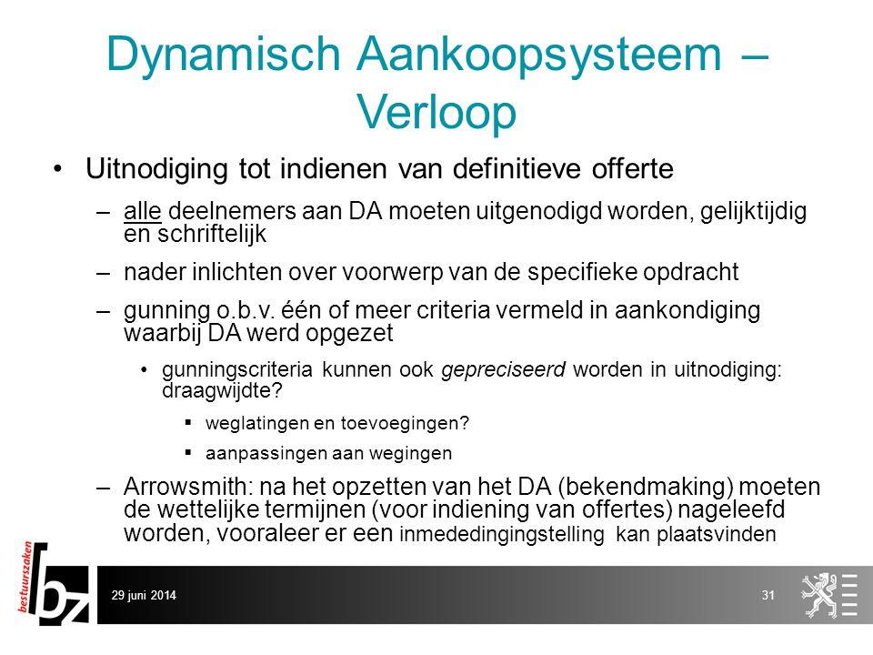 29 juni 201431 Dynamisch Aankoopsysteem – Verloop •Uitnodiging tot indienen van definitieve offerte –alle deelnemers aan DA moeten uitgenodigd worden,