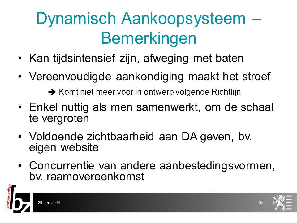 29 juni 201433 Dynamisch Aankoopsysteem – Bemerkingen •Kan tijdsintensief zijn, afweging met baten •Vereenvoudigde aankondiging maakt het stroef  Kom