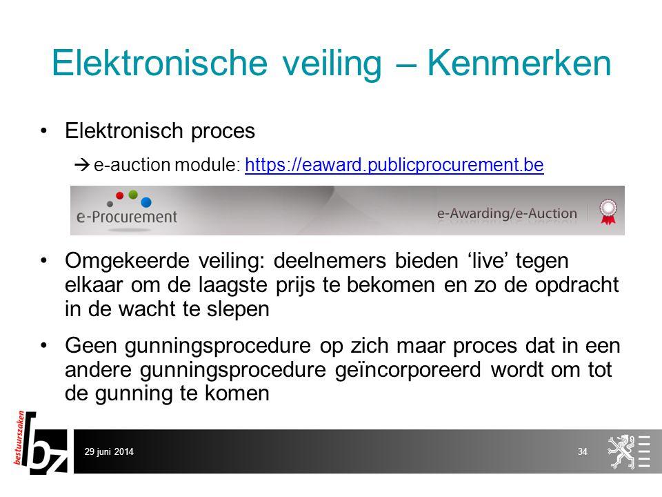 29 juni 201434 Elektronische veiling – Kenmerken •Elektronisch proces  e-auction module: https://eaward.publicprocurement.behttps://eaward.publicproc