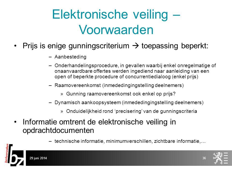 29 juni 201436 Elektronische veiling – Voorwaarden •Prijs is enige gunningscriterium  toepassing beperkt: –Aanbesteding –Onderhandelingsprocedure, in