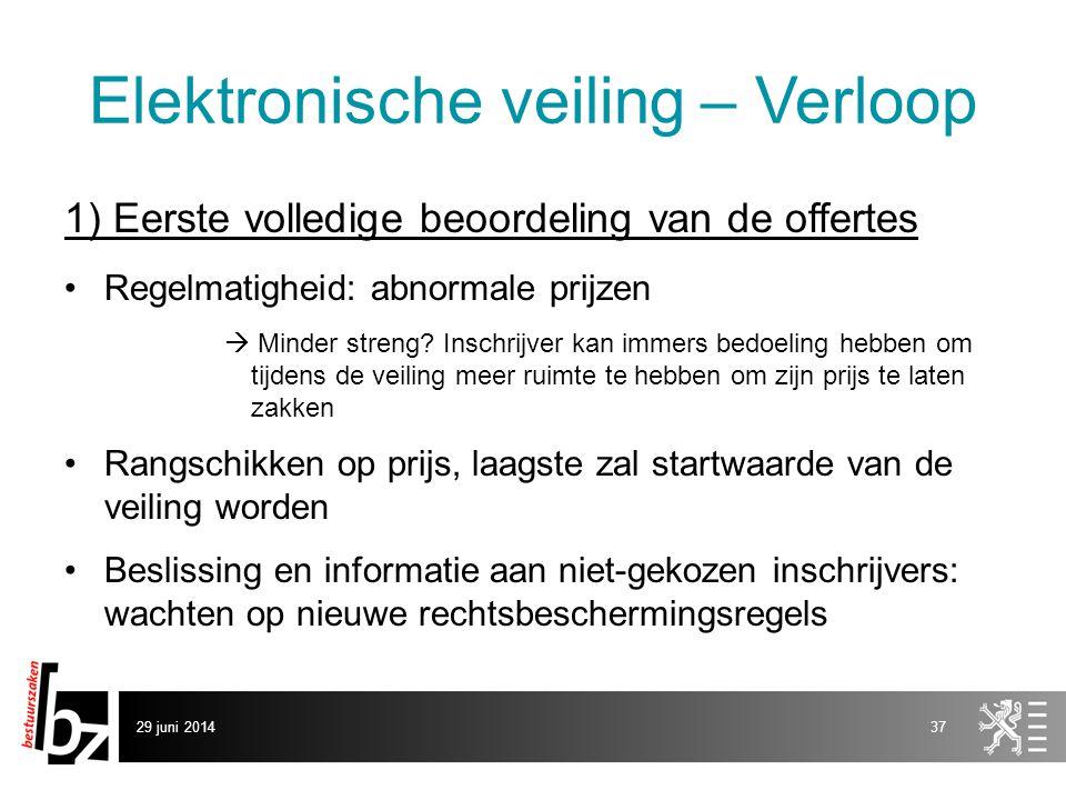 29 juni 201437 Elektronische veiling – Verloop 1) Eerste volledige beoordeling van de offertes •Regelmatigheid: abnormale prijzen  Minder streng? Ins