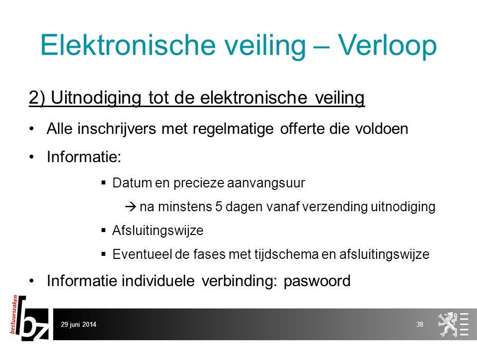 29 juni 201438 Elektronische veiling – Verloop 2) Uitnodiging tot de elektronische veiling •Alle inschrijvers met regelmatige offerte die voldoen •Inf
