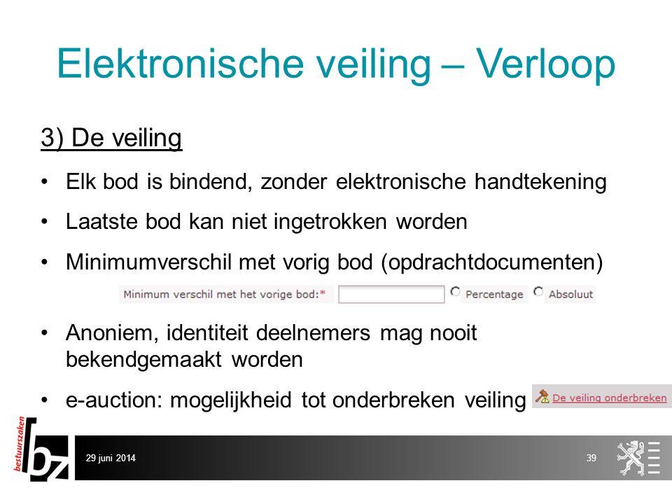 29 juni 201439 Elektronische veiling – Verloop 3) De veiling •Elk bod is bindend, zonder elektronische handtekening •Laatste bod kan niet ingetrokken