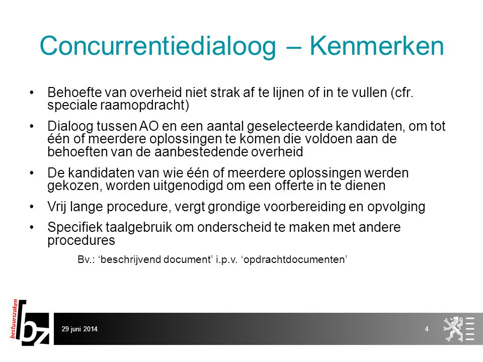 29 juni 20144 Concurrentiedialoog – Kenmerken •Behoefte van overheid niet strak af te lijnen of in te vullen (cfr. speciale raamopdracht) •Dialoog tus