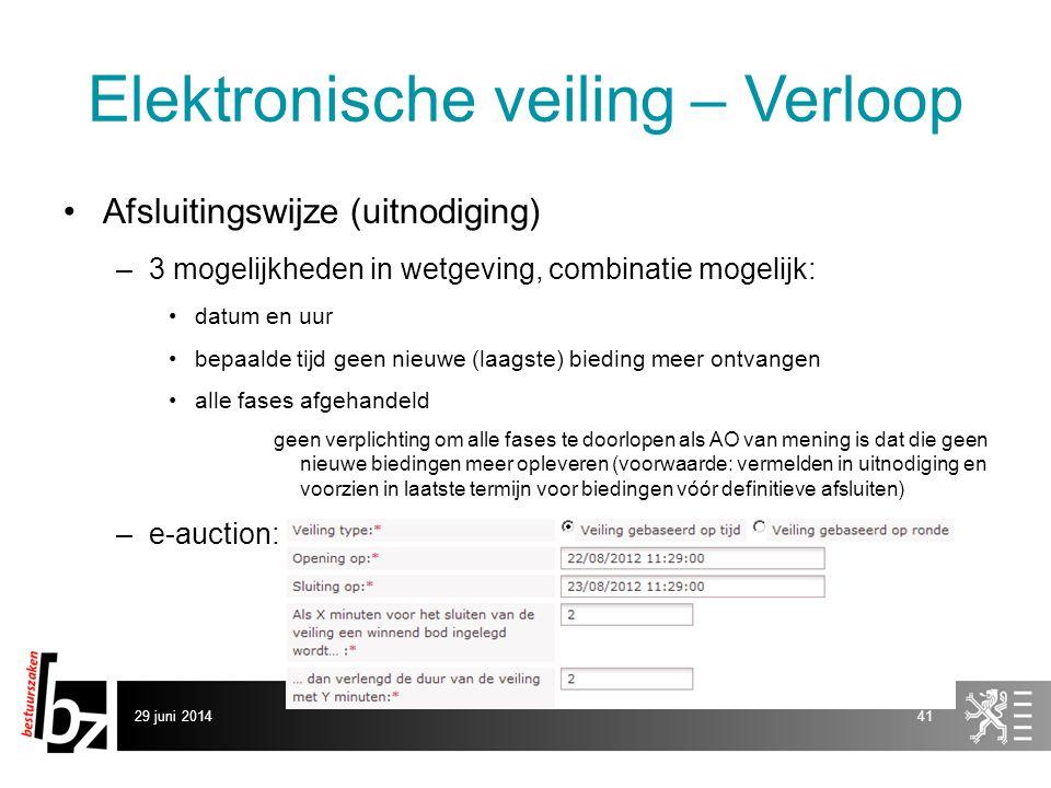 29 juni 201441 Elektronische veiling – Verloop •Afsluitingswijze (uitnodiging) –3 mogelijkheden in wetgeving, combinatie mogelijk: •datum en uur •bepa