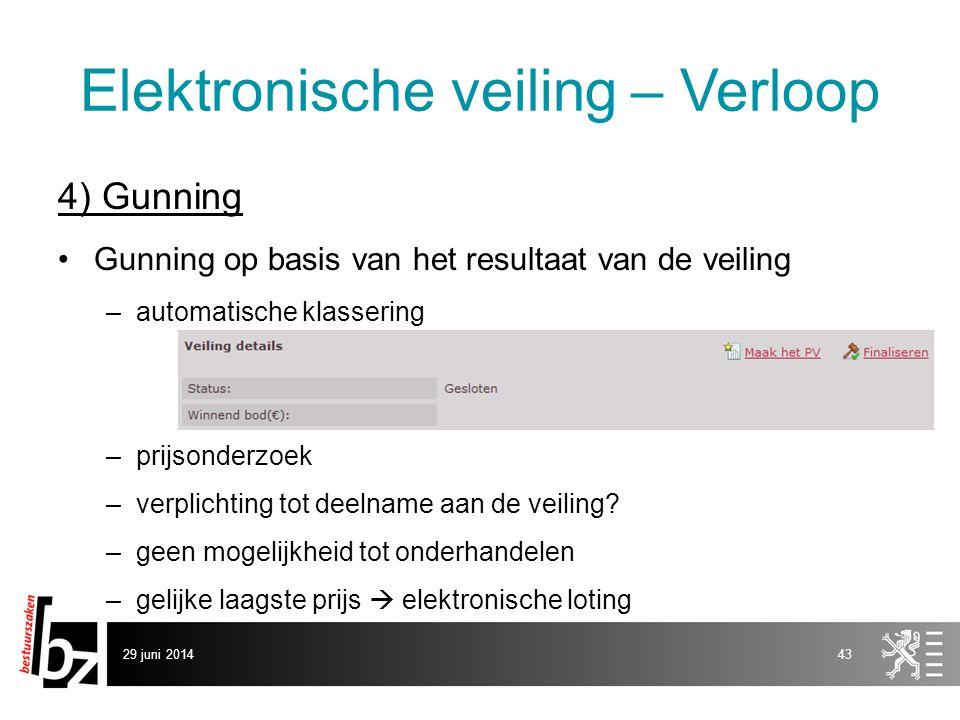29 juni 201443 Elektronische veiling – Verloop 4) Gunning •Gunning op basis van het resultaat van de veiling –automatische klassering –prijsonderzoek
